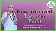 How to convert Loss into Profit - H. G. Vrindavanchandra Das, GIVEGITA