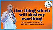 One thing which will destroy everything - H. G. Vrindavanchandra Das, GIVEGITA