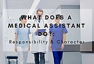 What Does A Medical Assistant Do?: Responsibility & Character