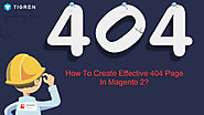 How To Create Effective 404 Page In Magento 2 E-commerce Websites?