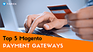 Top 5 Payment Gateways For Magento Ecommerce Stores - Tigren