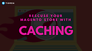 Rescuing Your Magento Store With Proper Caching Strategies - Tigren
