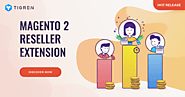 Magento 2 Reseller Plugin - A Perfect Tool To Manage Resellers | Tigren