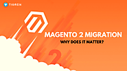Magento 2 Migration: Why does it matter? - Tigren Blog