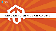 How To Clear Cache In Magento 2? (3 minutes) - Tigren