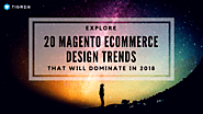 Magento Ecommerce Design Trends (That Will Dominate In 2018) - Tigren