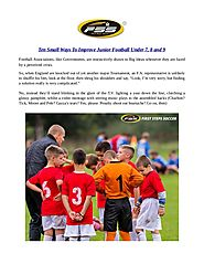 TEN SMALL WAYS TO IMPROVE JUNIOR FOOTBALL UNDER 7, 8, and 9