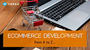 Ecommerce Development From A To Z | Tigren Solutions
