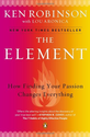The Element: How Finding Your Passion Changes Everything by Ken Robinson, Lou Aronica