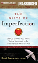 The Gifts of Imperfection: Let Go of Who You Think You're Supposed to Be and Embrace Who You Are by Brene Brown Ph.D.