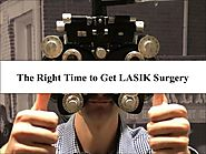 The Right Time to Get LASIK Surgery