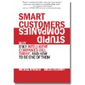 Amazon Kindle: Smart Customers, Stupid Companies: Why Only Intelligent Companies Will Thrive, and How To Be One of Them