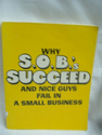 Why S. O. B.'s Succeed and Nice Guys Fail in Small Business