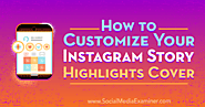 How to Customize Your Instagram Story Highlights Cover : Social Media Examiner