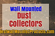 Best Wall Mounted Dust Collectors – Top 3 Review