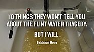 10 Things They Won't Tell You About the Flint Water Tragedy. But I Will. | MICHAEL MOORE
