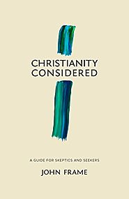 Christianity Considered: A Guide for Skeptics and Seekers