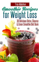 Smoothie Recipes for Weight Loss - 30 Delicious Detox, Cleanse and Green Smoothie Diet Book eBook