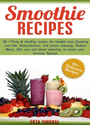 Smoothie Recipes: 95+ Tasty & Healthy recipes for Weight Loss, Cleansing, Low fat, Detoxification and stress releasin...