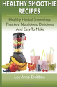 Healthy Smoothie Recipes: Healthy Herbal Smoothies That Are Nutritious, Delicious and Easy to Make: Lee Anne Dobbins