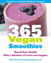 365 Vegan Smoothies: Boost Your Health With a Rainbow of Fruits and Veggies: Kathy Patalsky