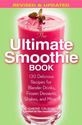The Ultimate Smoothie Book: 130 Delicious Recipes for Blender Drinks, Frozen Desserts, Shakes, and More!: Cherie Calbom