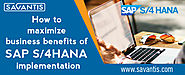 How to Maximize Business Benefits of SAP S/4HANA Implementation
