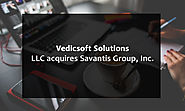 Vedicsoft Solutions, LLC acquires Savantis Group, Inc. - Savantis Solutions LLC