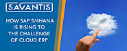 How SAP S/4HANA is rising to the challenge of cloud ERP