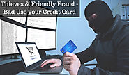 Friendly Fraud &Thieves Can Easily Use Information Of Your Credit Card