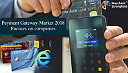 Payment Gateway Market Focuses On Companies, Opportunities, Market Size & Forecast 2022