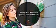 Keeping your House in Tip-Top Condition to Sell