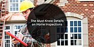 The Must-Know Details on Home Inspections