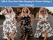 Milk & Choco Best Online Shopping for Women Clothing: 5 Great Advantages