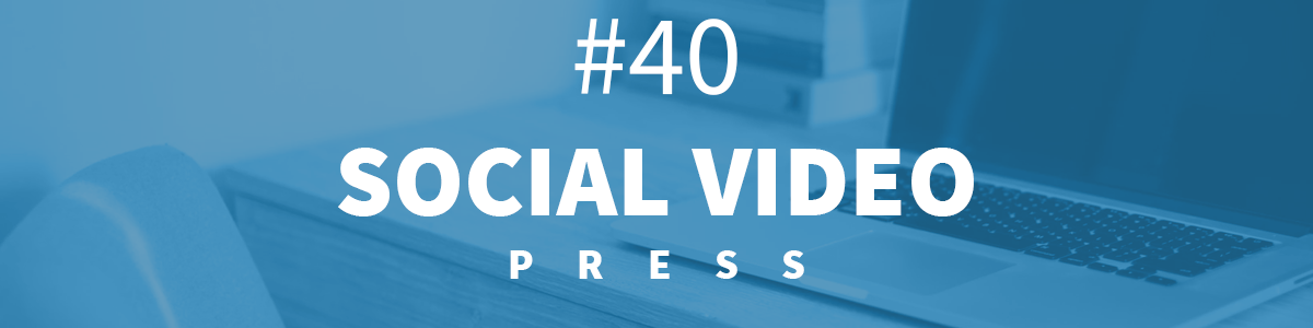 Headline for #40 Social Video Press [6-13.05.2018]
