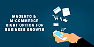 Magento is The Right Choice for M-commerce to Increase Your Business