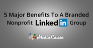 5 Major Benefits of a Branded Nonprofit LinkedIn Group