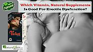 Which Vitamin, Natural Supplements is good for Erectile Dysfunction?