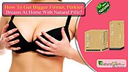 How to Get Bigger Firmer, Perkier Breasts At Home with Natural Pills - YouTube