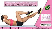 Best Natural Way to Tighten Loose Vagina after Normal Delivery
