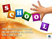 Why should you choose an International School for your child?