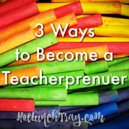 Website at http://www.hotlunchtray.com/3-ways-to-become-a-teacherprenuer/