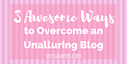 3 Awesome Ways to Overcome an Unalluring Blog