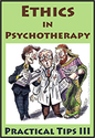 Ethics in Psychotherapy: Practical Tips III