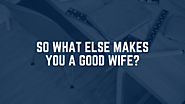 10 [MOST DESIRABLE] Qualities of a Good Wife That Every Man Wish For!