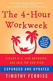 The 4-Hour Workweek: Escape 9-5, Live Anywhere, and Join the New Rich - Timothy Ferriss