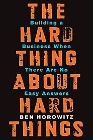 The Hard Thing About Hard Things: Building a Business When There Are No Easy Answers - Ben Horowitz