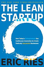 The Lean Startup: How Today's Entrepreneurs Use Continuous Innovation to Create Radically Successful Businesses - Eri...