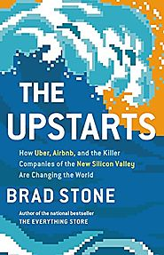 The Upstarts: How Uber, Airbnb, and the Killer Companies of the New Silicon Valley Are Changing the World - Brad Stone