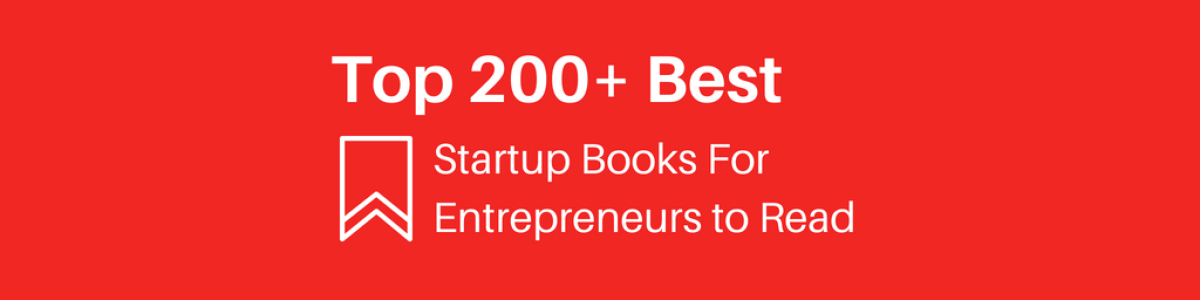 Headline for Top 200+ Best Startup Books For Entrepreneurs to Read